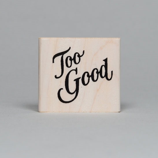 Too good rubber stamp