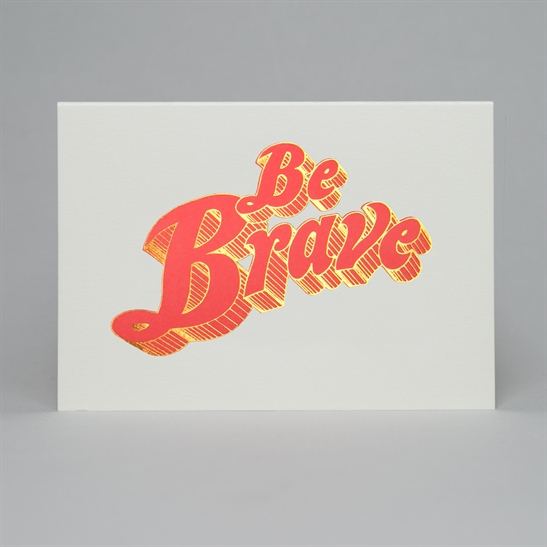 Be Brave letterpress & foil card in fluoro orange & copper