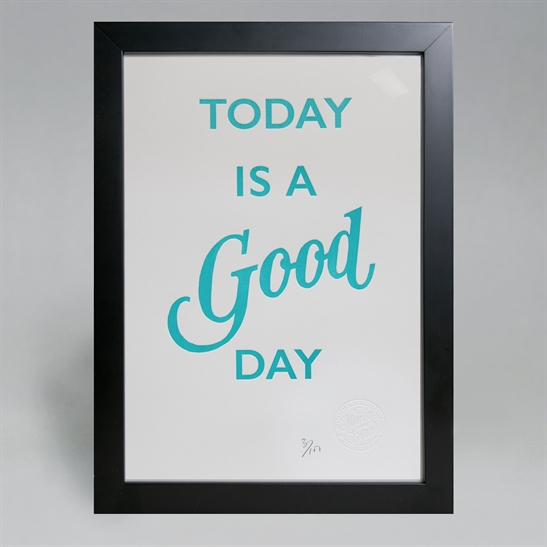 Today is a good day poster. Limited edition.