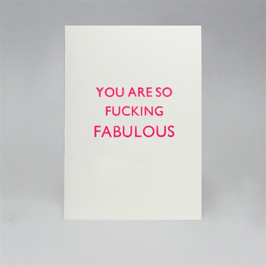You are so fucking fabulous